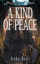 A Kind of Peace ebook by Andy Boot