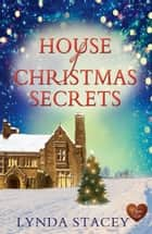House of Christmas Secrets ebook by Lynda Stacey