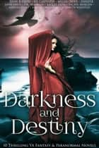 Darkness And Destiny - 10 Thrilling YA Fantasy And Paranormal Novels ebook by Megan Crewe, Kel Carpenter, Raquel Lyon,...