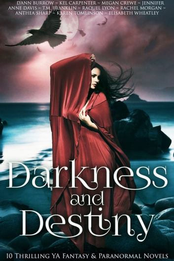 Darkness And Destiny - 10 Thrilling YA Fantasy And Paranormal Novels ebook by Megan Crewe,Kel Carpenter,Raquel Lyon,Rachel Morgan,D'Ann Burrow,Anthea Sharp,Jennifer Anne Davis,T.M. Franklin,Karen Tomlinson,Elisabeth Wheatley