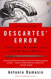 Descartes' Error - Emotion, Reason, and the Human Brain ebook by Anthony Damasio