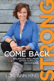 Come Back Strong - Balanced Wellness After Surgical Menopause ebook by Lori Ann King