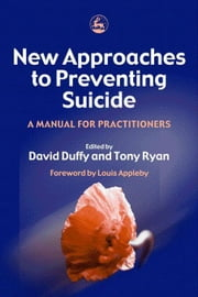 New Approaches to Preventing Suicide: A Manual for Practitioners ebook by Ryan, Tony