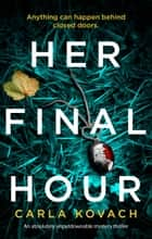 Her Final Hour - An absolutely unputdownable mystery thriller ebook by