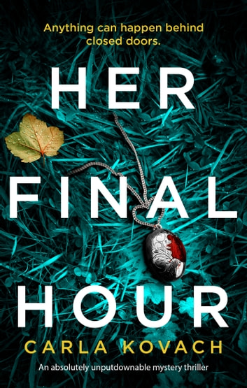 Her Final Hour - An absolutely unputdownable mystery thriller 電子書 by Carla Kovach