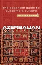 Azerbaijan - Culture Smart! ebook by Nikki Kazimova