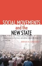 Social Movements and the New State ebook by Brian Grodsky