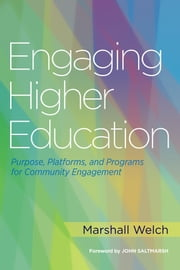 Engaging Higher Education - Purpose, Platforms, and Programs for Community Engagement ebook by Marshall Welch,John Saltmarsh