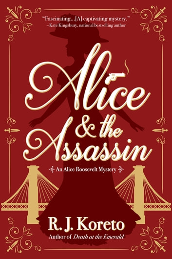 Alice and the Assassin - An Alice Roosevelt Mystery ebook by R. J. Koreto