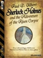 Sherlock Holmes and the Adventure of the Risen Corpse ebook by Paul D. Gilbert