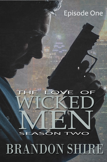 The Love of Wicked Men (Season Two): Episode One ebook by Brandon Shire