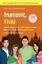 Instant Thai - How to Express 1,000 Different Ideas with Just 100 Key Words and Phrases! (Thai Phrasebook) ebook by Stuart Robson, Prateep Changchit