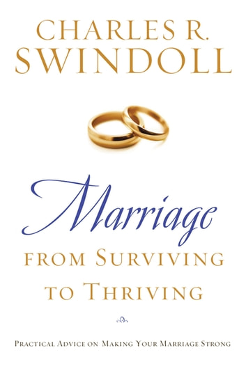 Marriage: From Surviving to Thriving - Practical Advice on Making Your Marriage Strong ebook by Charles Swindoll
