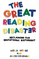 The Great Reading Disaster - Reclaiming Our Educational Birthright ebook by Mona McNee