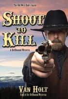 Shoot to Kill ebook by Van Holt