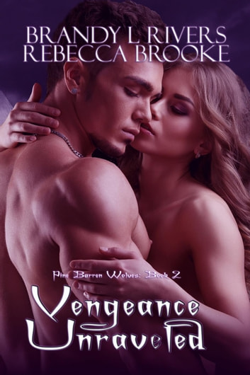 Vengeance Unraveled - Pine Barren Wolves, #2 ebook by Rebecca Brooke,Brandy L Rivers