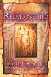 Relationships - Love, Marriage, and Spirit ebook by John-Roger
