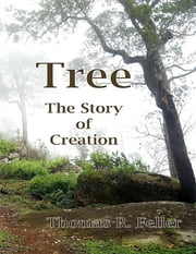 Tree: The Story of Creation ebook by Thomas R. Feller