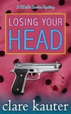 Losing Your Head ebook by Clare Kauter