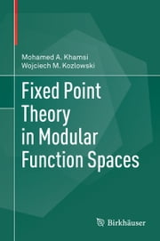 Fixed Point Theory in Modular Function Spaces ebook by Mohamed A. Khamsi,Wojciech M. Kozlowski