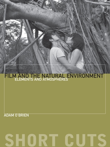 Film and the Natural Environment - Elements and Atmospheres ebook by Adam O'Brien