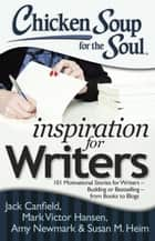 Chicken Soup for the Soul: Inspiration for Writers - 101 Motivational Stories for Writers – Budding or Bestselling – from Books to Blogs ebook by Jack Canfield, Mark Victor Hansen, Amy Newmark,...