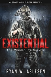 Existential - The Mission: To Survive ebook by Ryan W. Aslesen