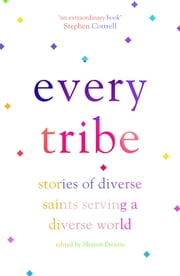 Every Tribe - Stories of Diverse Saints Serving a Diverse World eBook by Sharon Prentis
