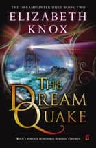 The Dream Quake ebook by Elizabeth Knox