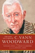 The Lost Lectures of C. Vann Woodward ebook by C. Vann Woodward, Natalie J. Ring, Sarah E. Gardner,...