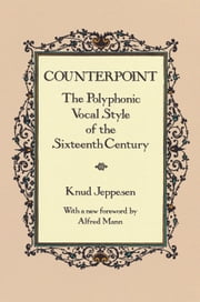 Counterpoint - The Polyphonic Vocal Style of the Sixteenth Century ebook by Knud Jeppesen