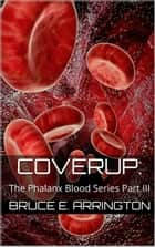 Coverup - Phalanx Blood, #3 ebook by Bruce Arrington