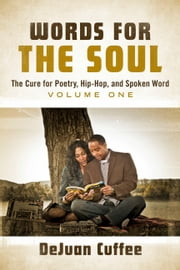 Words for the Soul: The Cure for Poetry, Hip-Hop, And Spoken Word - Volume One ebook by DeJuan Cuffee