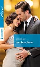 Sombres désirs ebook by Abby Green