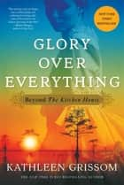 Glory over Everything ebook by Kathleen Grissom