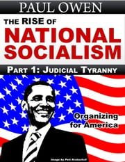 The Rise of National Socialism Part 1: Judicial Tyranny ebook by Paul Owen