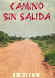"""Camino sin salida"" ebook by Robert Paine"