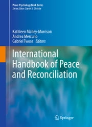 International Handbook of Peace and Reconciliation ebook by Kathleen Malley-Morrison,Andrea Mercurio,Gabriel Twose