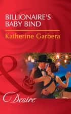 Billionaire's Baby Bind (Mills & Boon Desire) (Texas Cattleman's Club: Blackmail, Book 10) ebook by Katherine Garbera