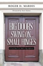 Big Doors Swing on Small Hinges ebook by Roger D. Mardis