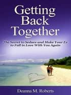 Getting Back Together ebook by Deanna M. Roberts