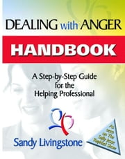 Dealing With Anger Handbook: A Step-By-Step Guide For The Helping Professional ebook by Sandy Livingstone