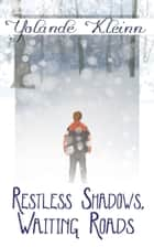 Restless Shadows, Waiting Roads ebook by Yolande Kleinn