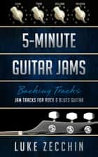 5-Minute Guitar Jams - Jam Tracks for Rock & Blues Guitar (Book + Online Bonus) ebook by Luke Zecchin