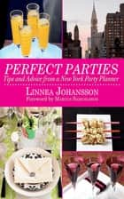 Perfect Parties - Tips and Advice from a New York Party Planner ebook by Linnea Johansson, Marcus Samuelsson
