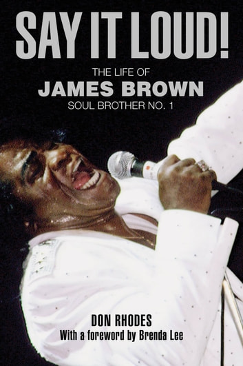 Say It Loud! - My Memories of James Brown, Soul Brother No. 1 ebook by Don Rhodes