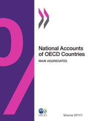 National Accounts of OECD Countries, Volume 2011 Issue 1 - Main Aggregates ebook by Collective