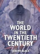 The World in the Twentieth Century ebook by Jeremy Black