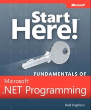 Start Here! Fundamentals of Microsoft .NET Programming eBook by Rod Stephens