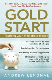 Gold Start: Teaching your child about money ebook by Andrew Lendnal
